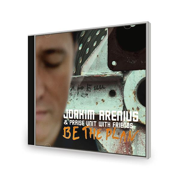 Joakim Arenius & Praise Unit and Friends - Be the plan CD